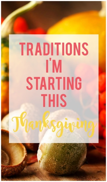 Traditions I'm Starting This Thanksgiving--New traditions to start this year that remind us to be thankful.