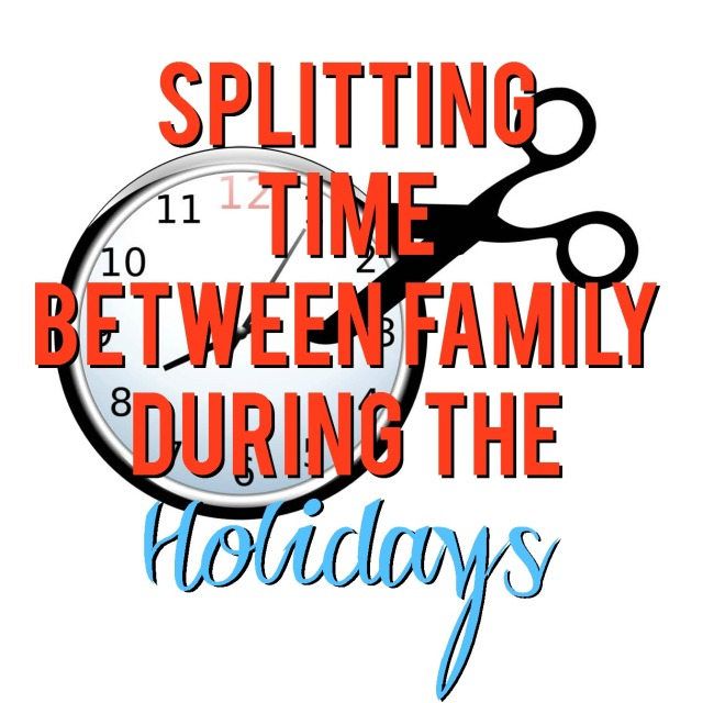 Splitting Time Between Family During the Holidays--great tips on how to balance holiday time with family