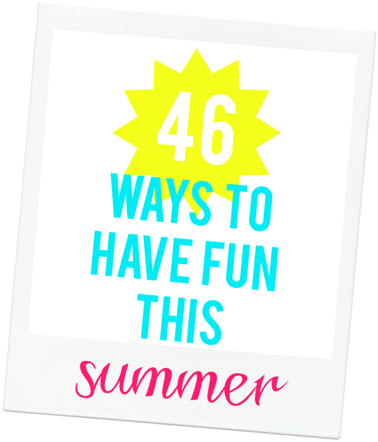 46 Ways To Have Fun This Summer {plus a FREE printable}